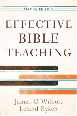 Effective Bible Teaching, Second Edition  -     By: James C. Wilhoit, Leland Ryken