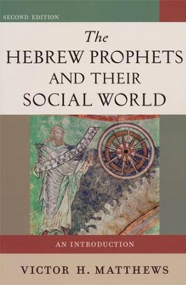 The Hebrew Prophets and Their Social World: An Introduction, Second Edition  -     By: Victor H. Matthews