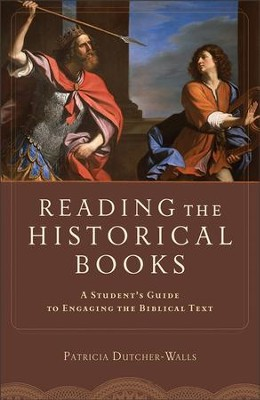 Reading the Historical Books: A Student's Guide to Engaging the Biblical Text  -     By: Patricia Dutcher-Walls