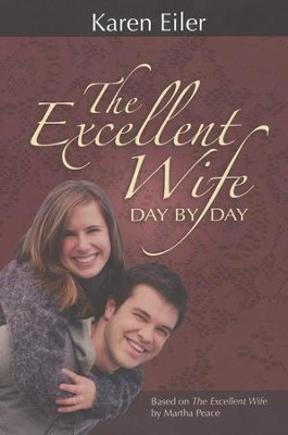 The Excellent Wife Day by Day - Based on The Excellent Wife by Martha Peace  -     By: Karen Eiler