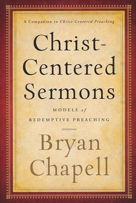 Christ-Centered Sermons: Models of Redemptive Preaching  -     By: Bryan Chapell