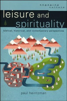 Leisure and Spirituality: Biblical, Historical, and Contemporary Perspectives - Slightly Imperfect  -     By: Paul Heintzman