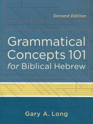 Grammatical Concepts 101 for Biblical Hebrew, Second Edition  -     By: Gary A. Long