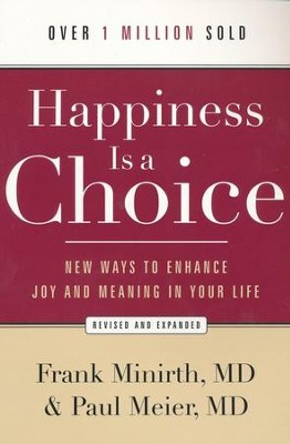 Happiness Is a Choice: New Ways to Enhance Joy and Meaning in Your Life, Revised and Expanded  -     By: Frank Minirth, Paul Meier