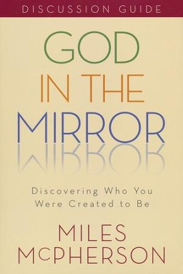 God in the Mirror: Discovering Who You Were Created to Be, Discussion Guide  -     By: Miles McPherson