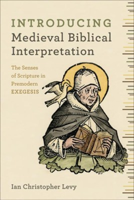 Introducing Medieval Biblical Interpretation: The Letter and Spirit of Premodern Exegesis  -     By: Ian Christopher Levy