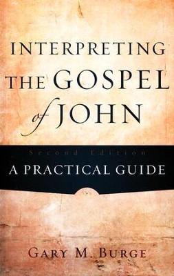 Interpreting the Gospel of John: A Practical Guide, Second Edition  -     By: Gary M. Burge