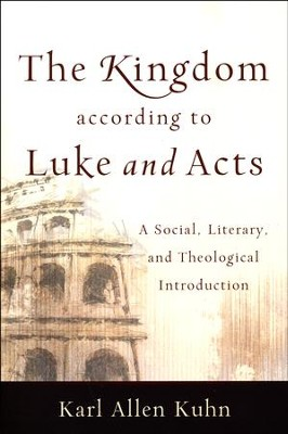 The Kingdom According to Luke and Acts: A Social, Literary, and Theological Introduction  -     By: Karl Allen Kuhn