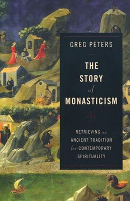 The Story of Monasticism: Retrieving an Ancient Tradition for Contemporary Spirituality  -     By: Greg Peters
