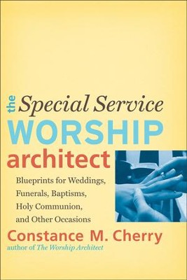 The Special Service Worship Architect: Blueprints for Weddings, Funerals, Baptisms, Holy Communion, and Other Occasions  -     By: Constance M. Cherry
