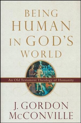 Being Human in God's World: An Old Testament Theology of Humanity [Hardcover]   -     By: J. Gordon McConville