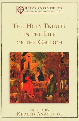 The Holy Trinity in the Life of the Church  -     By: Khaled Anatolios
