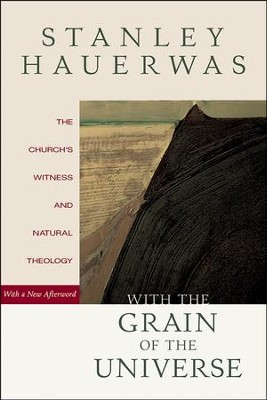 With the Grain of the Universe: The Church's Witness and Natural Theology  -     By: Stanley Hauerwas