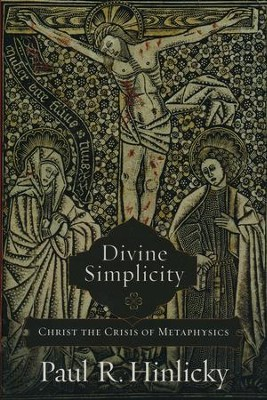 Divine Simplicity: Christ the Crisis of Metaphysics  -     By: Paul R. Hinlicky