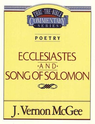 Ecclesiastes & Song of Solomon: Thru the Bible Commentary Series   -     By: J. Vernon McGee