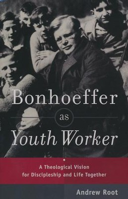 Bonhoeffer as Youth Worker: A Theological Vision for Discipleship and Life Together  -     By: Andrew Root