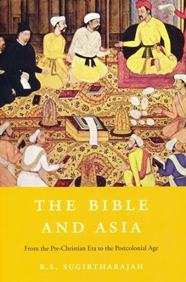 The Bible and Asia: From the Pre-Christian Era to the Postcolonial Age  -     By: R.S. Sugirtharajah