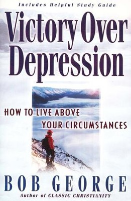 Victory Over Depression: How to Live Above Your Circumstances  -     By: Bob George