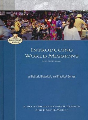 Introducing World Missions, Second Edition: A Biblical, Historical, and Practical Survey  -     By: A. Scott Moreau, Gary R. Corwin, Gary B. McGee