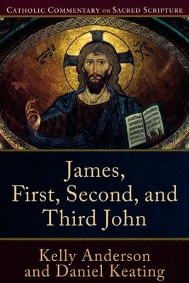 James, First, Second, and Third John: Catholic Commentary on Sacred Scripture  [CCSS]  -     By: Kelly Anderson, Daniel Keating