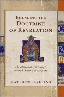 Engaging the Doctrine of Revelation: The Mediation of the Gospel through Church and Scripture  -     By: Matthew Levering