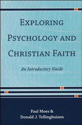 Exploring Psychology and Christian Faith: An Introductory Guide  -     By: Paul Moes, Donald J. Tellinghuisen