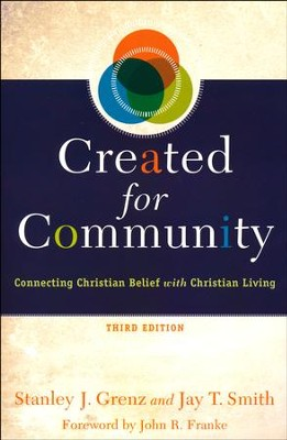 Created for Community, Third Edition: Connecting Christian Belief with Christian Living  -     By: Stanley J. Grenz, Jay T. Smith