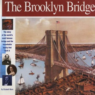 The Brooklyn Bridge: The Story of the World's Most Famous Bridge and the Remarkable Family That Built It  -     By: Elizabeth Mann