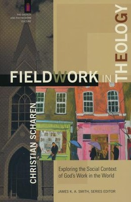 Fieldwork in Theology: Exploring the Social Context of God's Work in the World  -     By: Christian Scharen