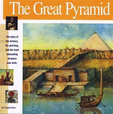 The Great Pyramid: The Story of the Farmers, the God- King and the Most Astounding Structure Ever Built  -     By: Elizabeth Mann