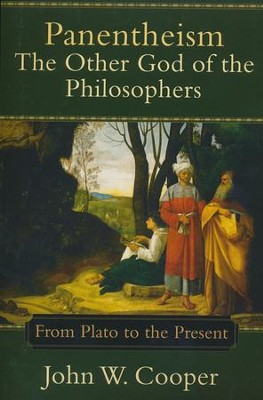 Panentheism-The Other God of the Philosophers: From Plato to the Present  -     By: John W. Cooper