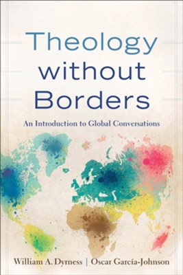 Theology Without Borders: An Introduction to Global Conversations  -     By: William A. Dyrness, Oscar Garcia-Johnson