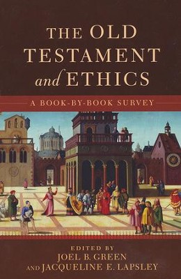 The Old Testament and Ethics: A Book-by-Book Survey  -     Edited By: Joel B. Green, Jacqueline E. Lapsley     By: Joel B. Green & Jacqueline E. Lapsley, eds.
