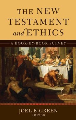 The New Testament and Ethics: A Book-by-Book Survey  -     Edited By: Joel B. Green     By: Edited by Joel B. Green