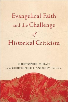 Evangelical Faith and the Challenge of Historical Criticism  -     By: Christopher M. Hays, Christopher B. Ansberry