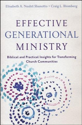 Effective Generational Ministry: Biblical and Practical Insights for Transforming Church Communities  -     By: Elisabeth A. Nesbit Sbanotto, Craig L. Blomberg