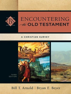 Encountering the Old Testament, Third Edition: A Christian Survey  -     By: Bill T. Arnold, Bryan E. Beyer