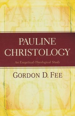 Pauline Christology: An Exegetical-Theological Study  -     By: Gordon D. Fee