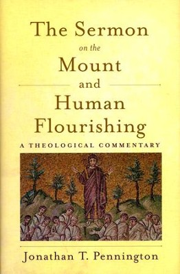 The Sermon on the Mount and Human Flourishing: A Theological Commentary  -     By: Jonathan T. Pennington