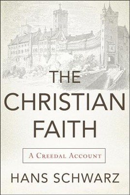 The Christian Faith: A Creedal Account  -     By: Hans Schwarz