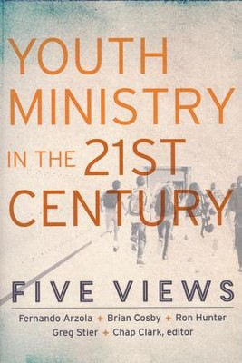 Youth Ministry in the 21st Century: Five Views  -     By: Chap Clark
