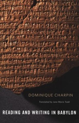 Reading and Writing in Babylon  -     Translated By: Jane Marie Todd     By: Dominique Charpin