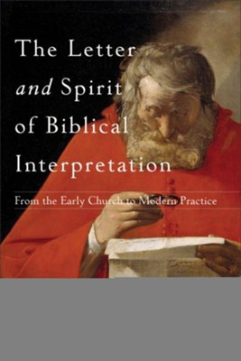 The Letter and Spirit of Biblical Interpretation: From the Early Church to Modern Practice  -     By: Keith D. Stanglin