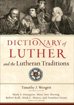 Dictionary of Luther and the Lutheran Traditions  -     By: Timothy J. Wengert