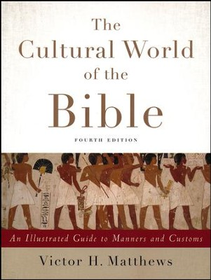 The Cultural World of the Bible, Fourth Edition: An Illustrated Guide to Manners and Customs  -     By: Victor H. Matthews