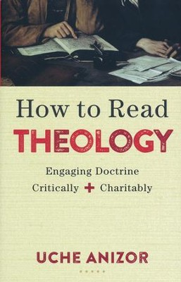 How to Read Theology: Engaging Doctrine Critically and Charitably  -     By: Uche Anizor