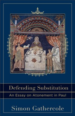 Defending Substitution: An Essay on Atonement in Paul  -     By: Simon Gathercole