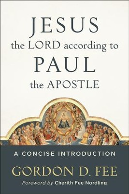 Jesus the Lord according to Paul the Apostle: A Concise Introduction  -     By: Gordon D. Fee