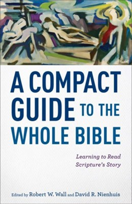 A Compact Guide to the Whole Bible: Learning to Read Scripture's Story  -     By: Robert W. Wall, David R. Nienhuis