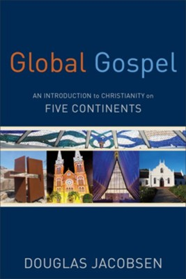 Global Gospel: An Introduction to Christianity on Five Continents  -     By: Douglas Jacobsen